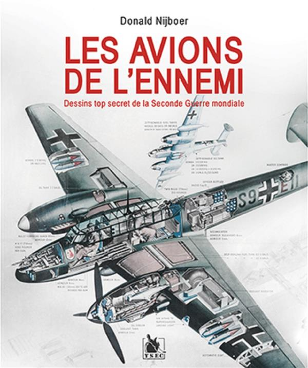LES AVIONS DE L'ENNEMI - DESSINS TOP SECRET DE LA SECONDE GUERRE MONDIALE