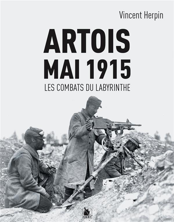 ARTOIS, MAI 1915 : LES COMBATS DU LABYRINTHE
