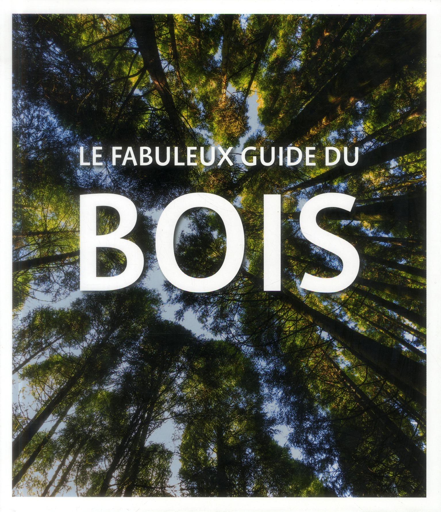 FABULEUX GUIDE DU BOIS (LE)