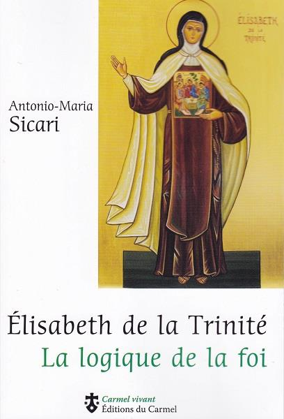 ELISABETH DE LA TRINITE - LA LOGIQUE DE LA FOI