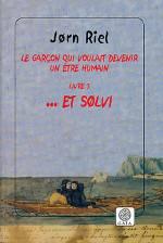 GARCON QUI VOULAIT DEVENIR UN ETRE HUMAIN VOL3 ... ET SOLVI (LE)