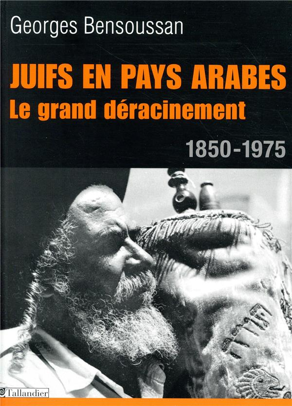 JUIFS EN PAYS ARABES  LE GRAND DERACINEMENT 1850-1975