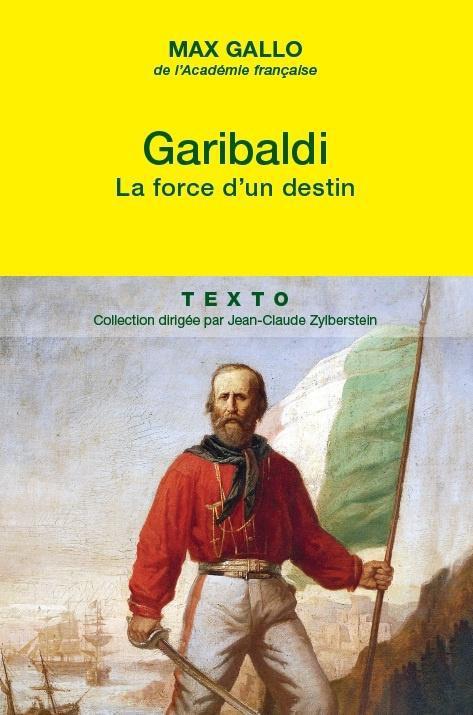 GARIBALDI LA FORCE D UN DESTIN