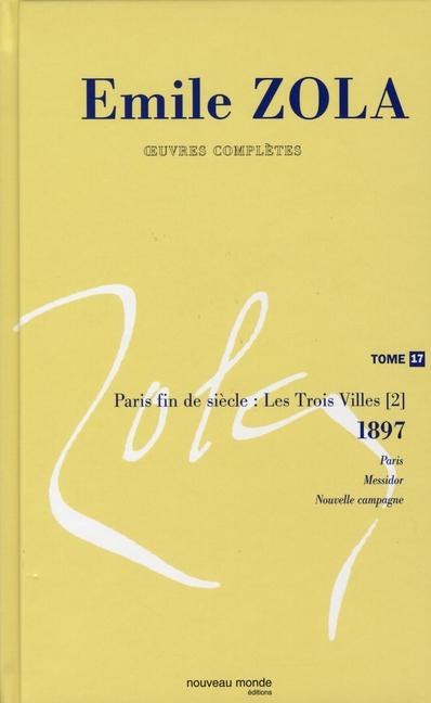 OEUVRES COMPLETES D'EMILE ZOLA, TOME 17 - PARIS FIN DE SIECLE. LES TROIS VILLES (2) (1894-1898)