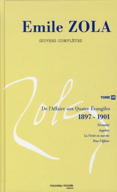 OEUVRES COMPLETES D'EMILE ZOLA, TOME 18 - DE L'AFFAIRE AUX QUATRE EVANGILES (1) (1898-1900)