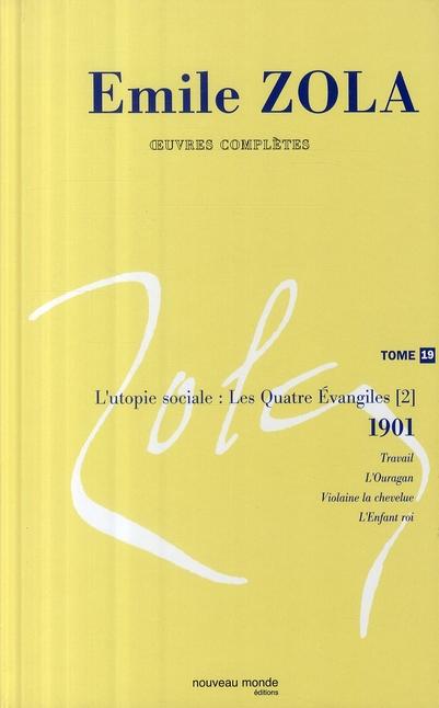 OEUVRES COMPLETES D'EMILE ZOLA, TOME 19 - L'UTOPIE SOCIALE. LES QUATRE EVANGILES (2) (1901)