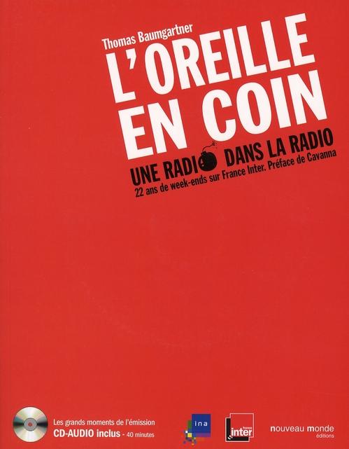 L'OREILLE EN COIN, UNE RADIO DANS LA RADIO - 22 ANS DE WEEK-ENDS SUR FRANCE INTER