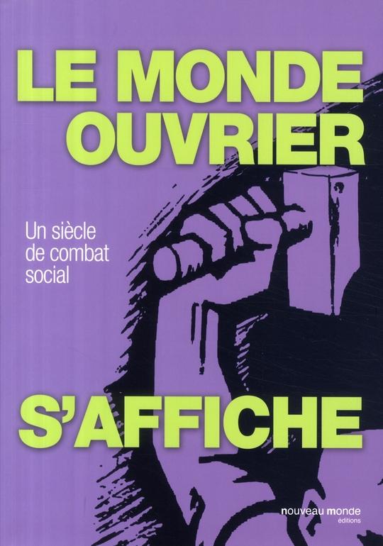 LE MONDE OUVRIER S'AFFICHE - UN SIECLE DE COMBAT SOCIAL