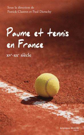PAUME ET TENNIS EN FRANCE - XVEME - XXEME SIECLE