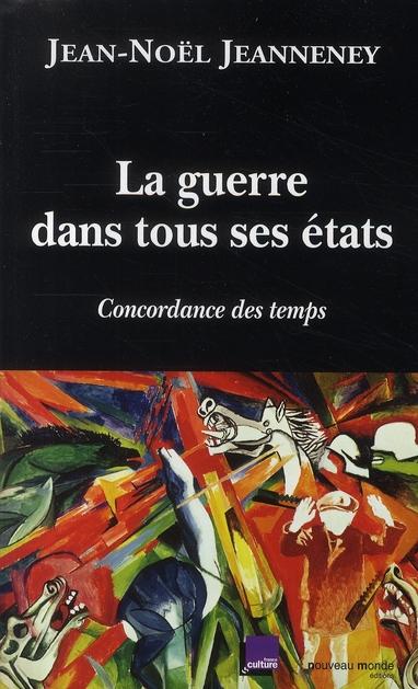 LA GUERRE DANS TOUS SES ETATS - CONCORDANCE DES TEMPS