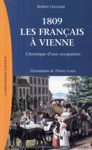 1809 LES FRANCAIS A VIENNE - CHRONIQUE D'UNE OCCUPATION