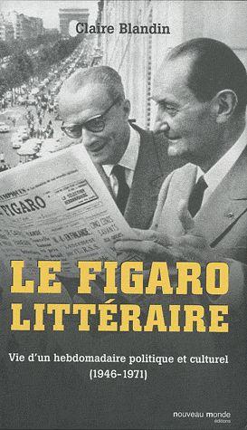 LE FIGARO LITTERAIRE - VIE D'UN HEBDOMADAIRE POLITIQUE ET CULTUREL (1946-1971)