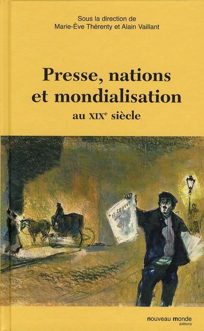 PRESSE, NATION ET MONDIALISATION AU XIXE SIECLE