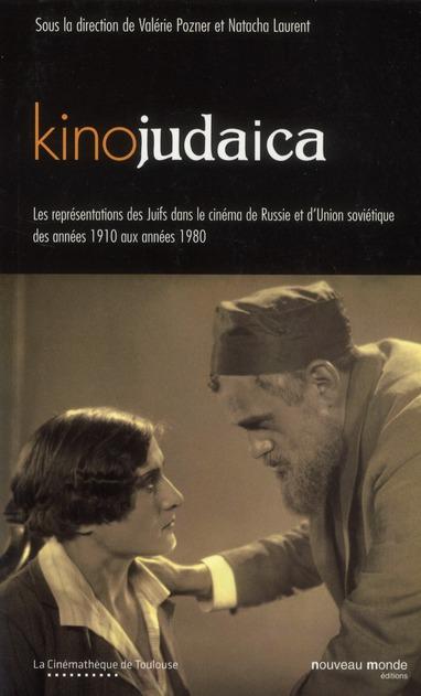 KINOJUDAICA LES REPRESENTATIONS DES JUIFS DANS LE CINEMA DE RUSSIE ET D'UNION SOVIETIQUE DES ANNEES