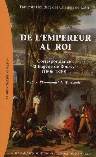 DE L'EMPEREUR AU ROI - CORRESPONDANCE D'EUGENE DE ROUSSY (1806-1830)