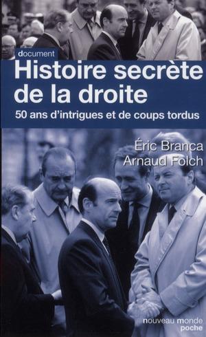 HISTOIRE SECRETE DE LA DROITE - 50 ANS D'INTIGUES ET DE COUPS TORDUS
