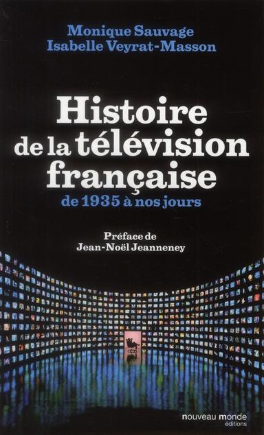 HISTOIRE DE LA TELEVISION FRANCAISE DE 1935 A NOS JOURS