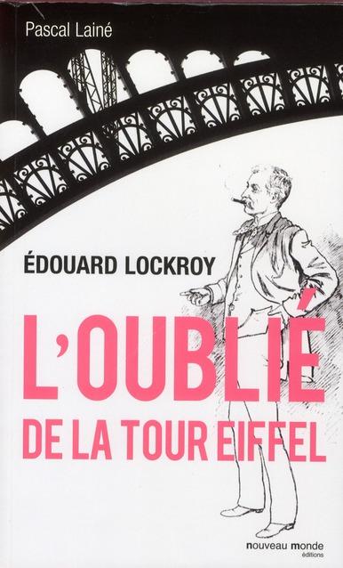 EDOUARD LOCKROY - L'OUBLIE DE LA TOUR EIFFEL
