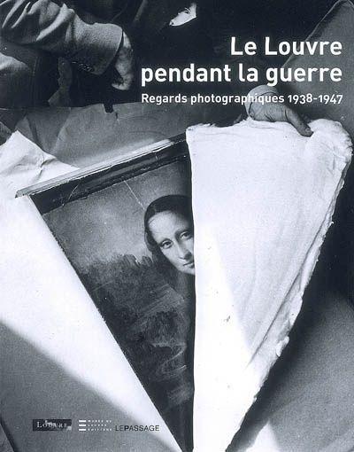 LE LOUVRE PENDANT LA GUERRE. REGARDS PHOTOGRAPHIQUES 1938-1947