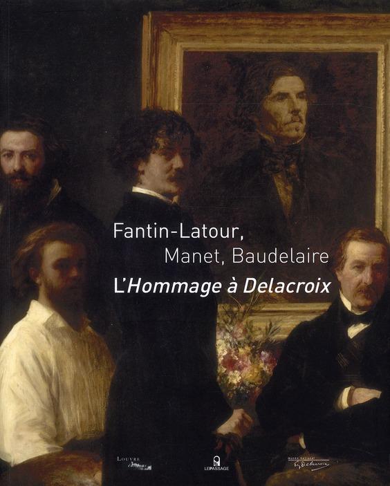 FANTIN-LATOUR, MANET, BAUDELAIRE : L'HOMMAGE A DELACROIX