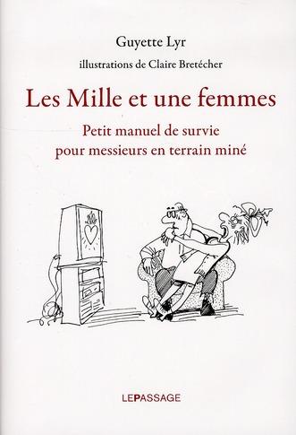 LES MILLE ET UNE FEMMES. PETIT MANUEL DE SURVIE POUR MESSIEURS EN TERRAIN MINE