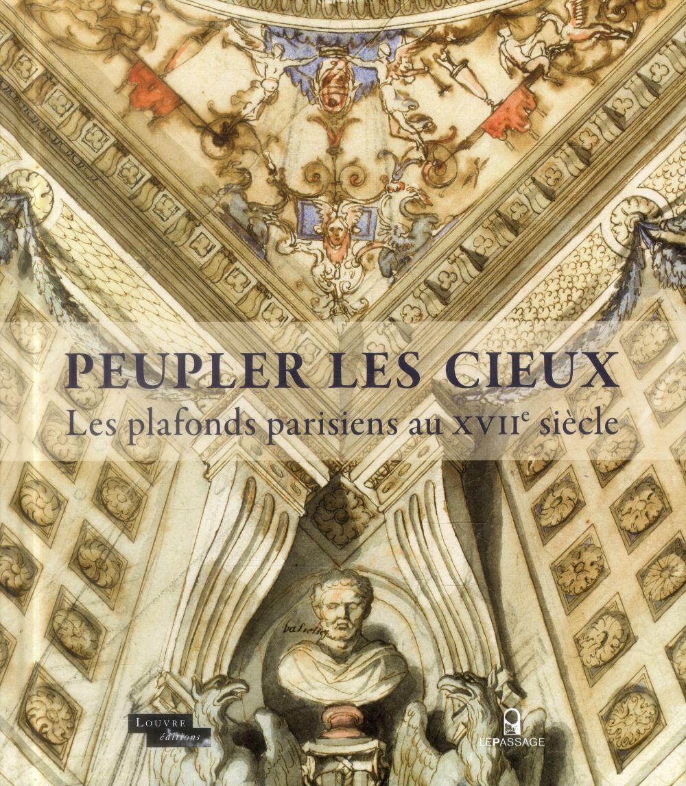 PEUPLER LES CIEUX - LES PLAFONDS PARISIENS AU XVIIE SIECLE