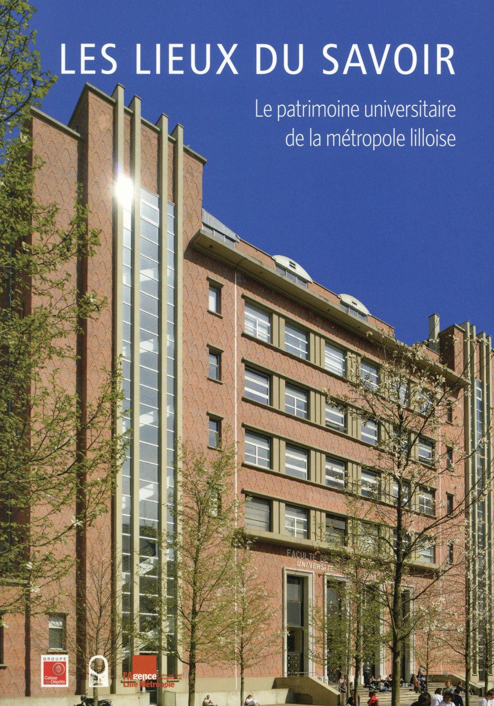 LES LIEUX DU SAVOIR - LE PATRIMOINE UNIVERSITAIRE DE LA METROPOLE LILLOISE