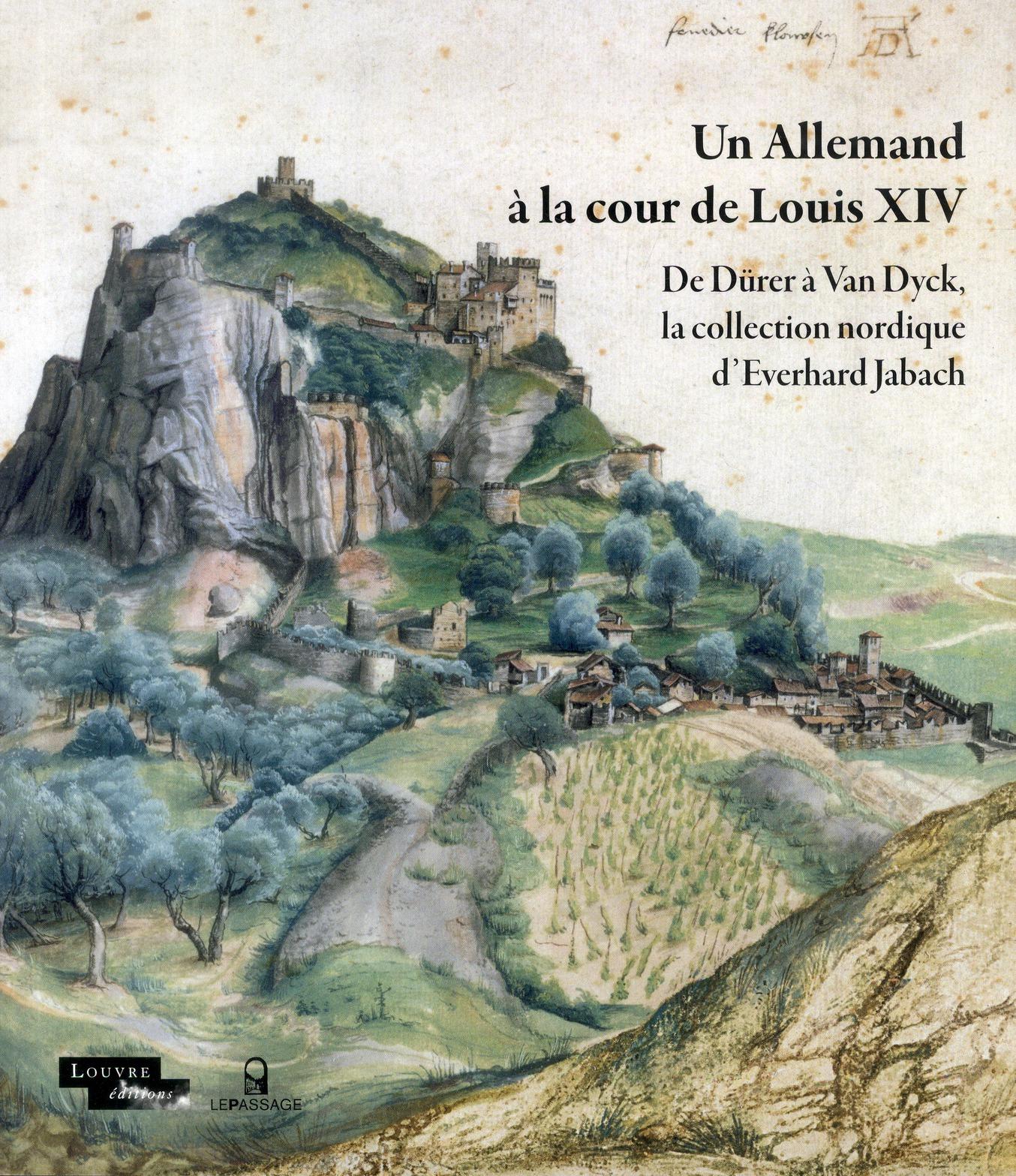 UN ALLEMAND A LA COUR DE LOUIS XIV - DE DURER A VAN DYCK, LA COLLECTION NORDIQUE DE JABACH