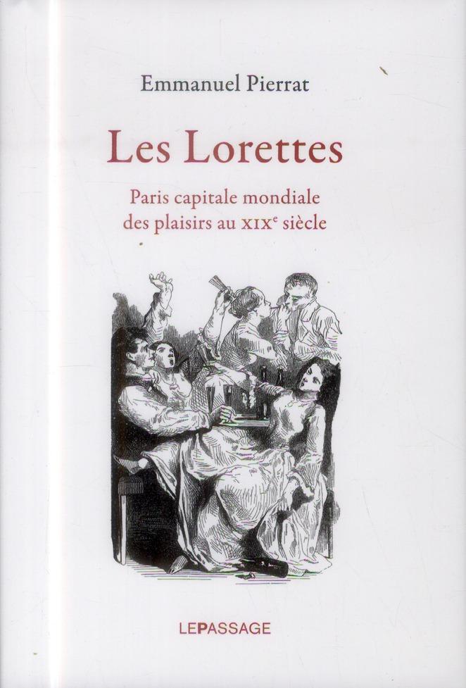 LES LORETTES. PARIS CAPITALE MONDIALE DES PLAISIRS AU XIXE SIECLE