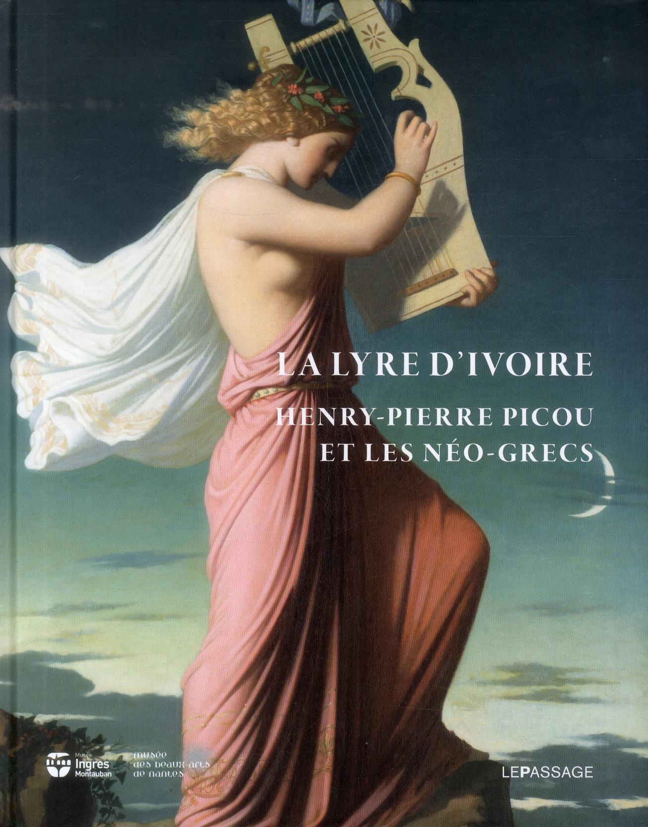 LA LYRE D'IVOIRE. HENRY-PIERRE PICOU ET LES NEO-GRECS