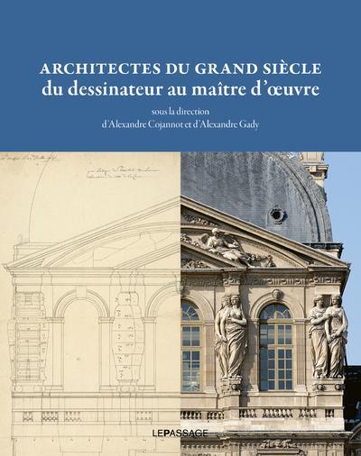 ARCHITECTES DU GRAND SIECLE, DU DESSINATEUR AU MAITRE D'OEUVRE