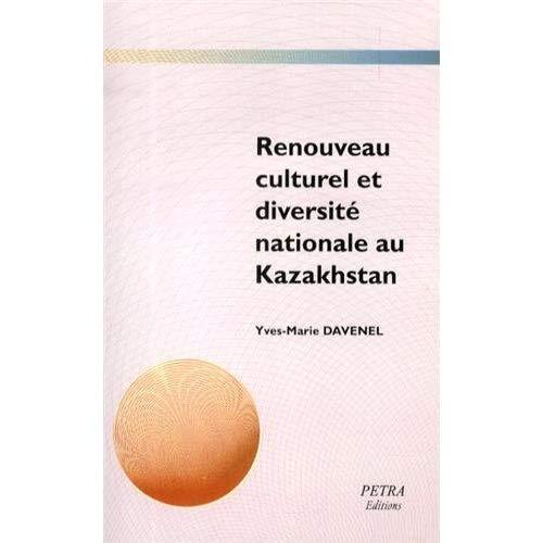 RENOUVEAU CULTUREL ET DIVERSITE NATIONALE AU KAZAKHSTAN