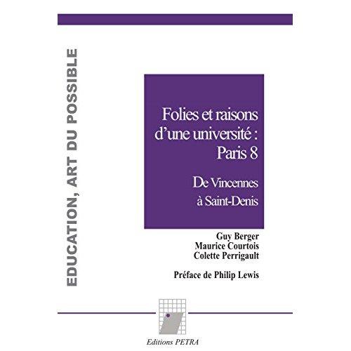 FOLIES ET RAISONS D'UNE UNIVERSITE: PARIS 8. DE VINCENNES A SAINT-DENIS