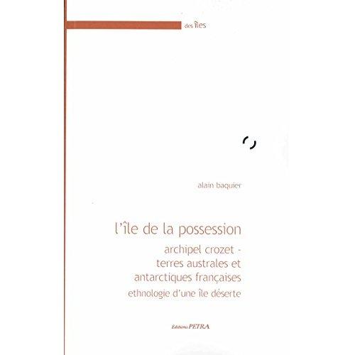 L'ILE DE LA POSSESSION. ARCHIPEL CROZET - TERRES AUSTRALES ET ANTARCTIQUES FRANCAISES. ETHNOLOGIE