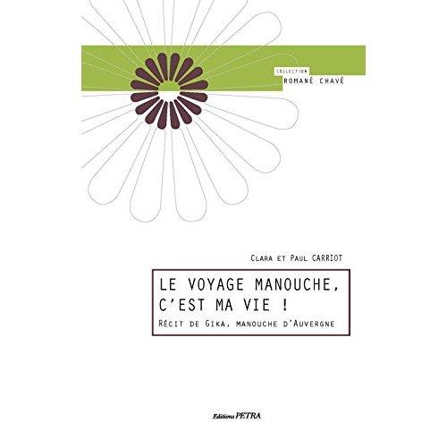 LE VOYAGE MANOUCHE, C'EST MA VIE! RECIT DE GIKA, MANOUCHE D'AUVERGNE