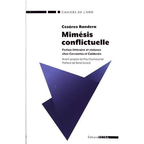 MIMESIS CONFLICTUELLE. FICTION LITTERAIRE ET VIOLENCE CHEZ CERVANTES ET CALDERON