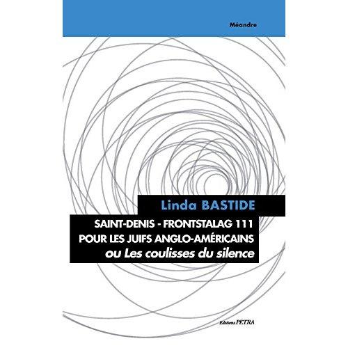 SAINT-DENIS - FRONTSTALAG 111 POUR JUIFS ANGLO-AMERICAINS OU LES COULISSES DU SILENCE