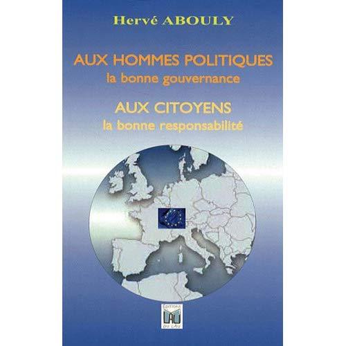 AUX HOMMES POLITIQUES LA BONNE GOUVERNANCE AUX CITOYENS LA BONNE RESPONSABILITE