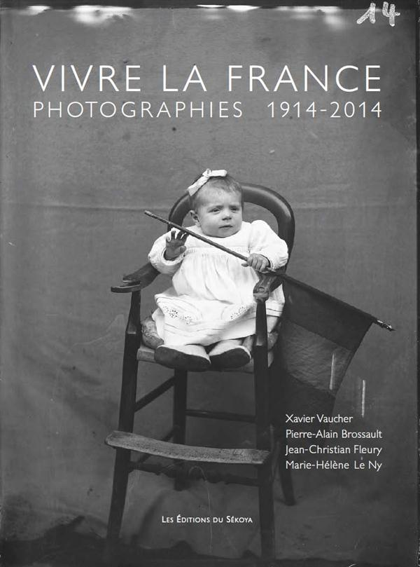 VIVRE LA FRANCE - PHOTOGRAPHIES 1914-2014