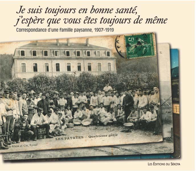 JE SUIS TOUJOURS EN BONNE SANTE - GRANDE GUERRE 14-18 - CORRESPONDANCE D'UNE FAMILLE PAYSANNE