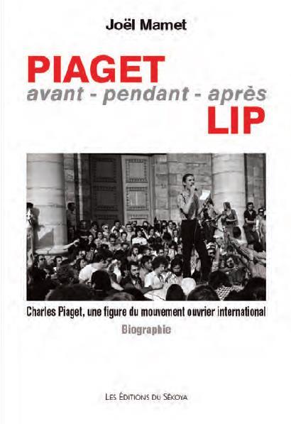 PIAGET,AVANT-PENDANT-APRES LIP - CHARLES PIAGET, UNE FIGURE DU MOUVEMENT OUVRIER INTERNATIONAL