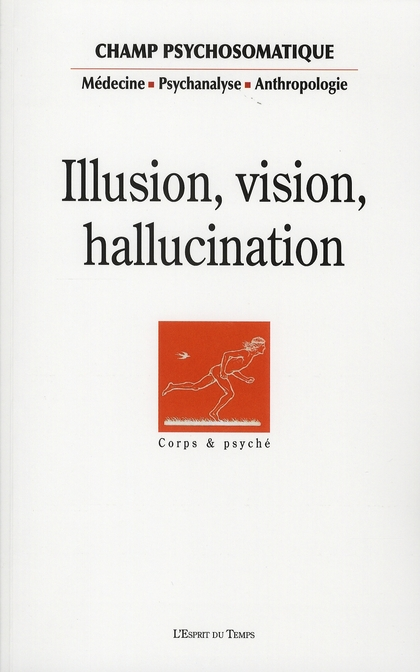 CHAMP PSYCHOSOMATIQUE N 46 2007 ILLUSIONS, VISION, HALLUCINATION.
