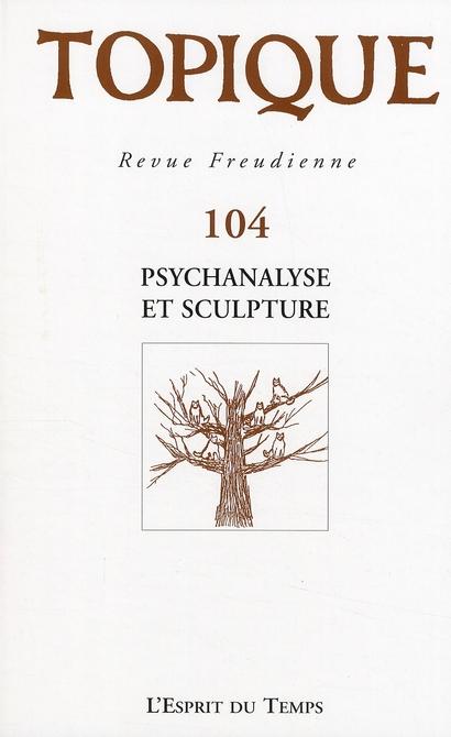 TOPIQUE PSYCHANALYSE ET SCULPTURE - N 104 - 2008