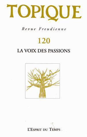 TOPIQUE N 120 LA VOIX DES PASSIONS