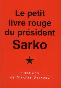 LE PETIT  LIVRE ROUGE DU PRESIDENT SARKO - CITATIONS DE NICOLAS SARKOZY.