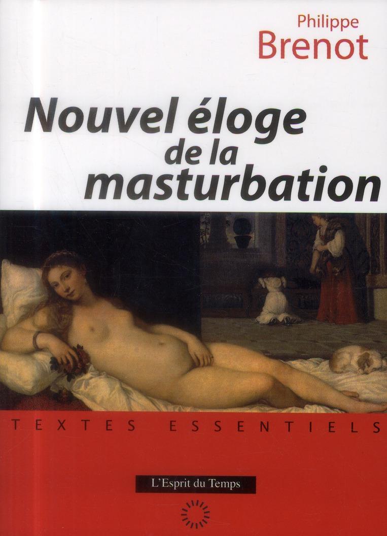NOUVEL ELOGE DE LA MASTURBATION