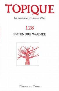 TOPIQUE N 128 ENTENDRE WAGNER