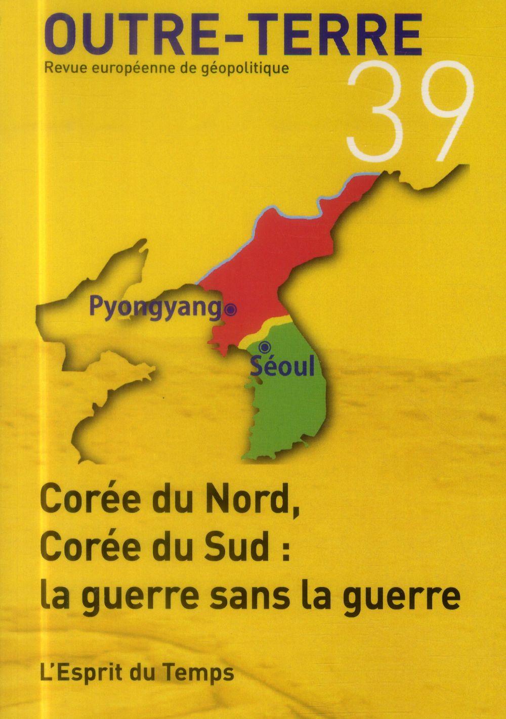 OUTRE-TERRE N 39  COREE DU NORD, COREE DU SUD : LA GUERRE SANS LA GUERRE