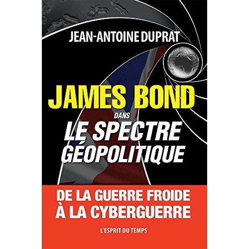 JAMES BOND DANS LE SPECTRE GEOPOLITIQUE - DE LA GUERRE FROIDE A LA CYBERGUERRE.