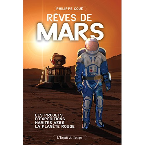 REVES DE MARS - LES PROJETS D EXPEDITIONS HABITEES VERS LA PLANETE ROUGE